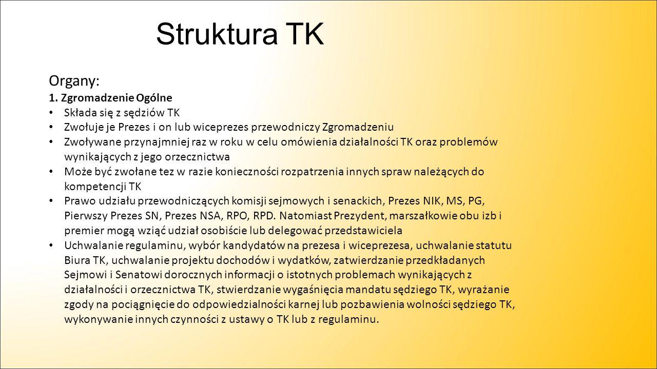 Struktura TK Organy: 1. Zgromadzenie Ogólne Składa się z sędziów TK
