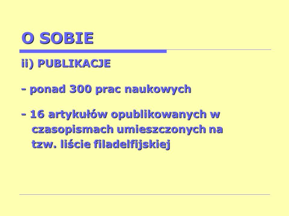 O SOBIE ii) PUBLIKACJE - ponad 300 prac naukowych