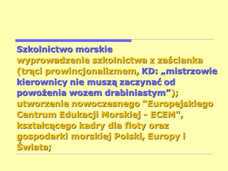 """Szkolnictwo morskie wyprowadzenie szkolnictwa z zaścianka. (trąci prowincjonalizmem, KD: """"mistrzowie."""
