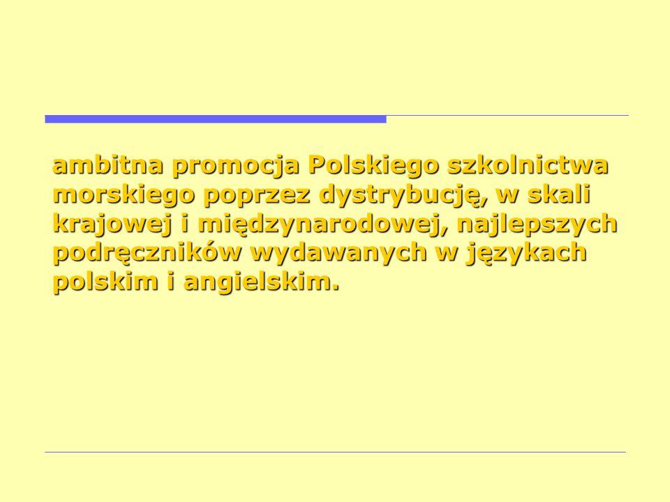 ambitna promocja Polskiego szkolnictwa morskiego poprzez dystrybucję, w skali krajowej i międzynarodowej, najlepszych podręczników wydawanych w językach polskim i angielskim.