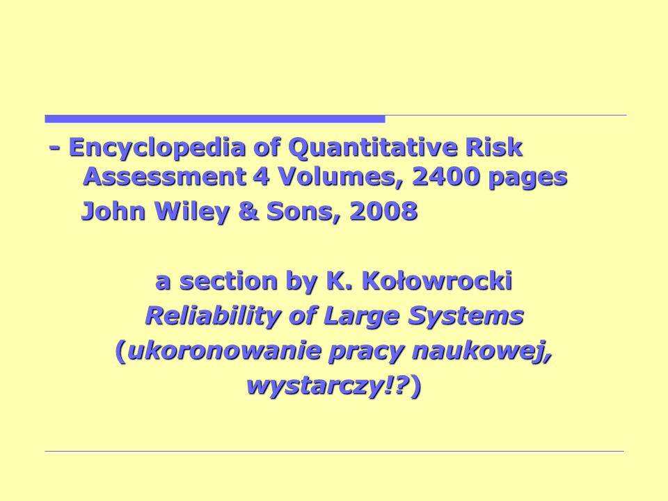 - Encyclopedia of Quantitative Risk Assessment 4 Volumes, 2400 pages