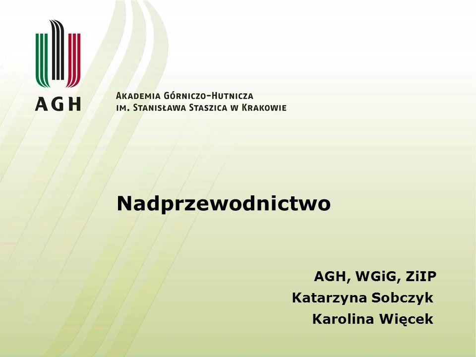 Nadprzewodnictwo AGH, WGiG, ZiIP Katarzyna Sobczyk Karolina Więcek