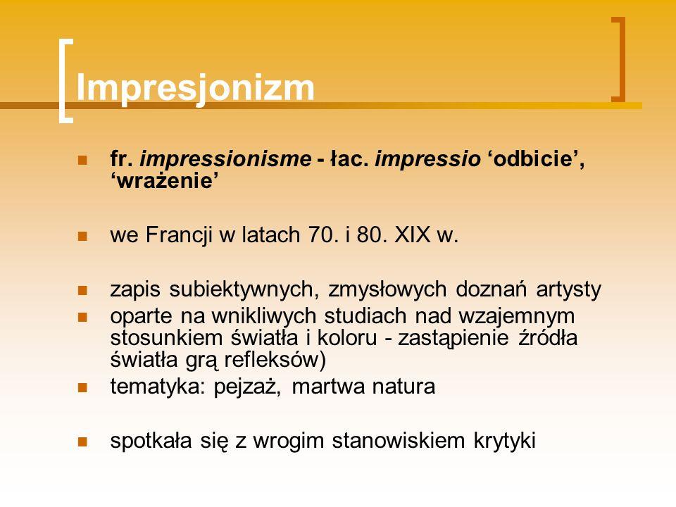 Impresjonizm fr. impressionisme - łac. impressio 'odbicie', 'wrażenie'
