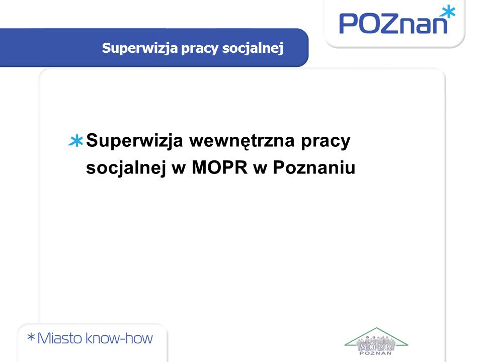 Superwizja wewnętrzna pracy socjalnej w MOPR w Poznaniu