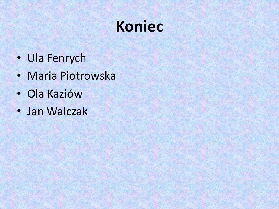 Koniec Ula Fenrych Maria Piotrowska Ola Kaziów Jan Walczak