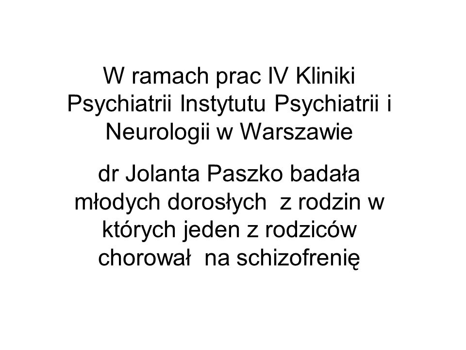 W ramach prac IV Kliniki Psychiatrii Instytutu Psychiatrii i Neurologii w Warszawie
