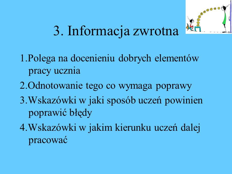 3. Informacja zwrotna 1.Polega na docenieniu dobrych elementów pracy ucznia. 2.Odnotowanie tego co wymaga poprawy.