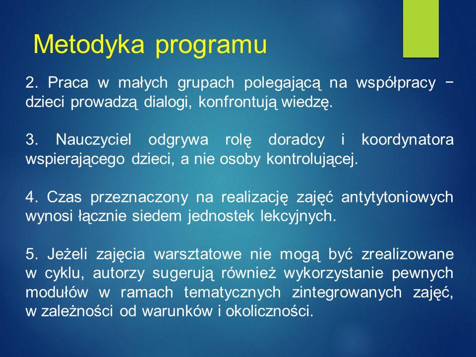 Metodyka programu 2. Praca w małych grupach polegającą na współpracy − dzieci prowadzą dialogi, konfrontują wiedzę.