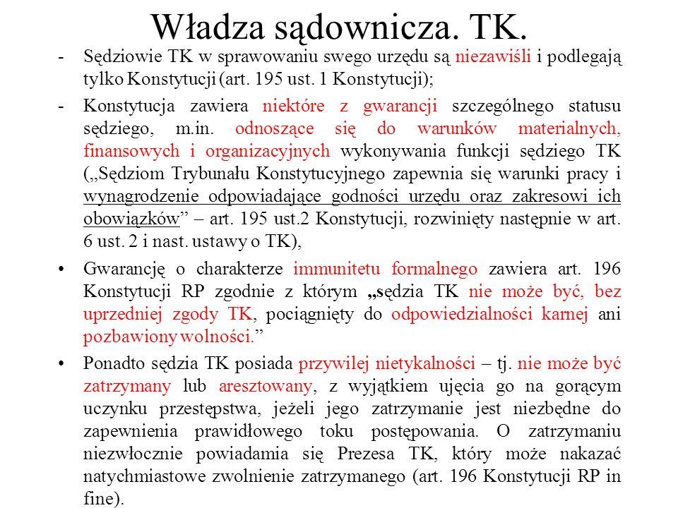Władza sądownicza. TK. Sędziowie TK w sprawowaniu swego urzędu są niezawiśli i podlegają tylko Konstytucji (art. 195 ust. 1 Konstytucji);