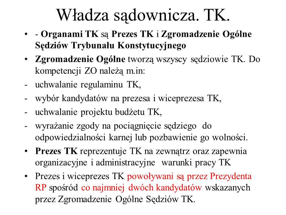 Władza sądownicza. TK. - Organami TK są Prezes TK i Zgromadzenie Ogólne Sędziów Trybunału Konstytucyjnego.
