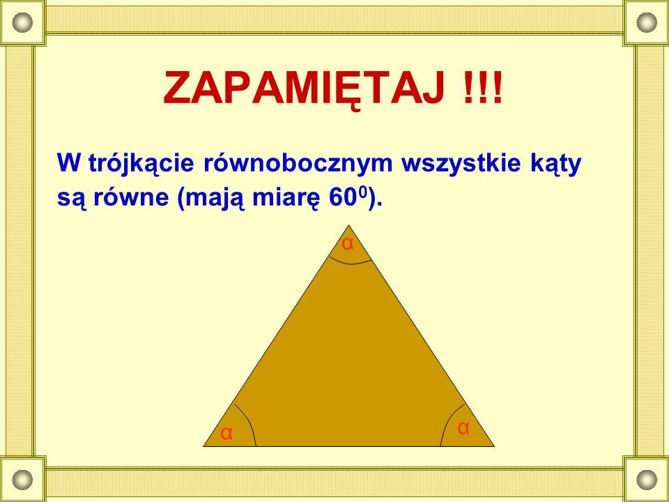 ZAPAMIĘTAJ !!! W trójkącie równobocznym wszystkie kąty