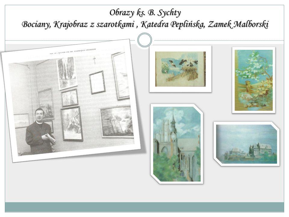 Obrazy ks. B. Sychty Bociany, Krajobraz z szarotkami , Katedra Peplińska, Zamek Malborski