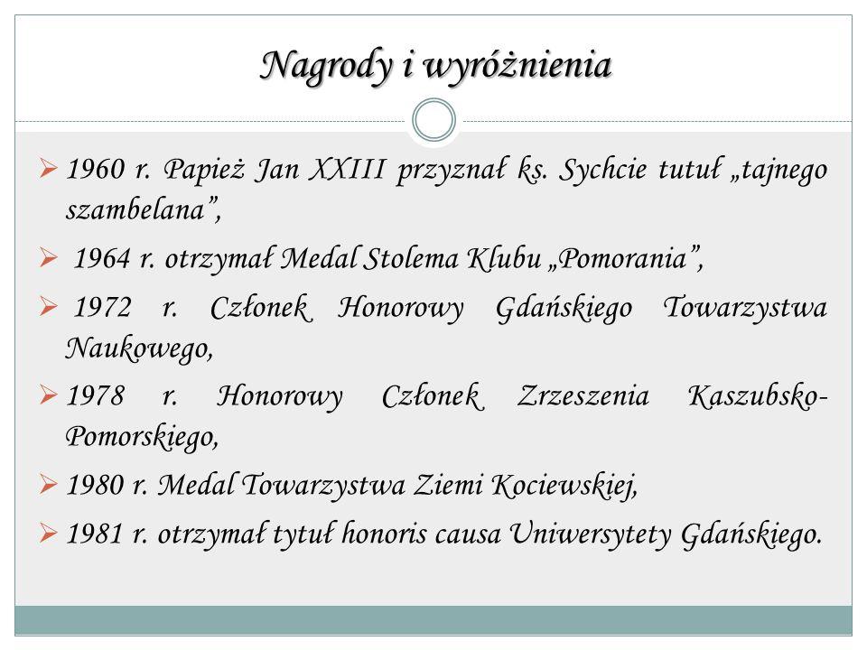 """Nagrody i wyróżnienia 1960 r. Papież Jan XXIII przyznał ks. Sychcie tutuł """"tajnego szambelana , 1964 r. otrzymał Medal Stolema Klubu """"Pomorania ,"""