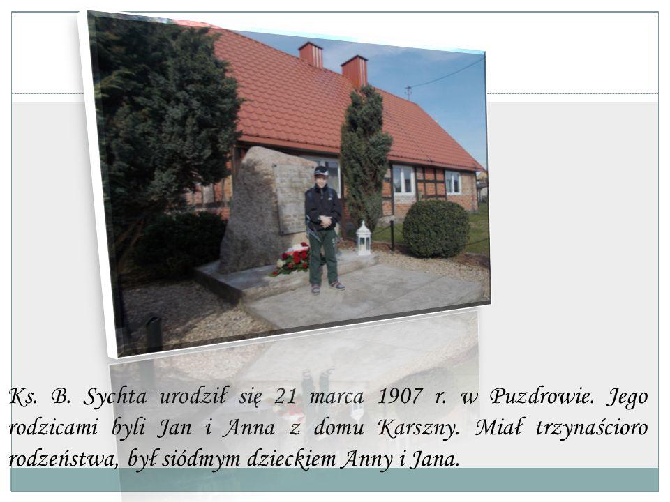 Ks. B. Sychta urodził się 21 marca 1907 r. w Puzdrowie