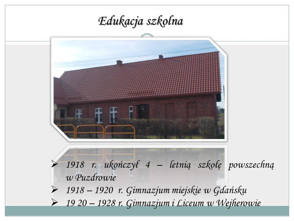 Edukacja szkolna 1918 r. ukończył 4 – letnią szkołę powszechną w Puzdrowie. 1918 – 1920 r. Gimnazjum miejskie w Gdańsku.