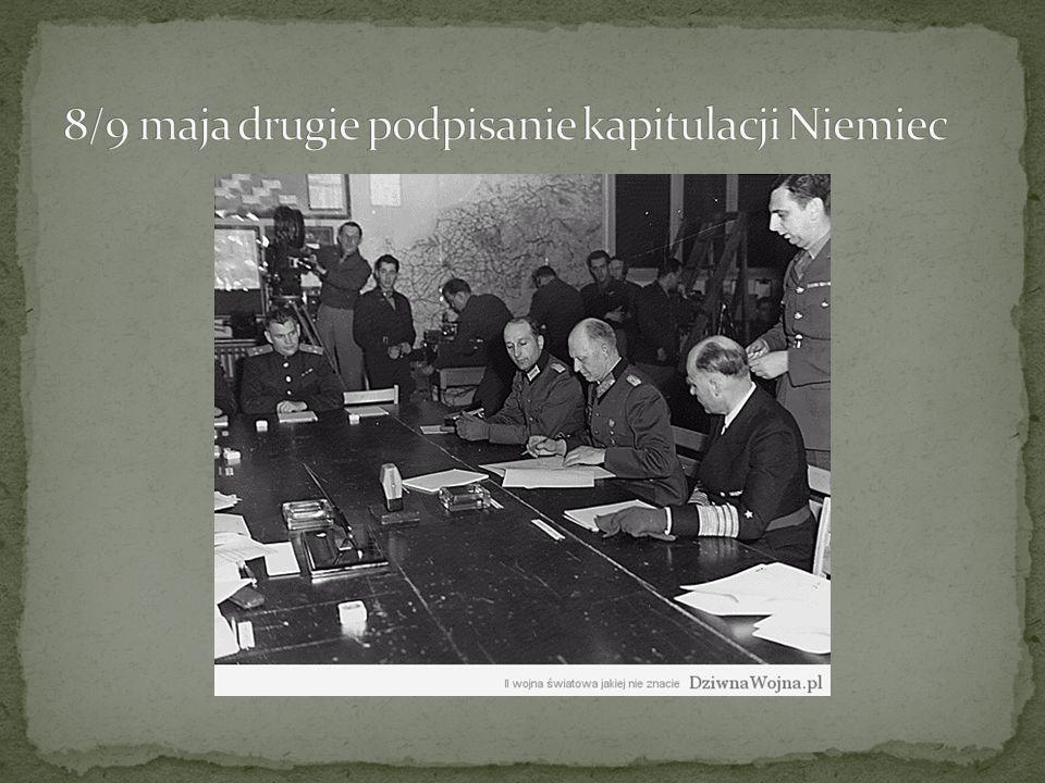 8/9 maja drugie podpisanie kapitulacji Niemiec