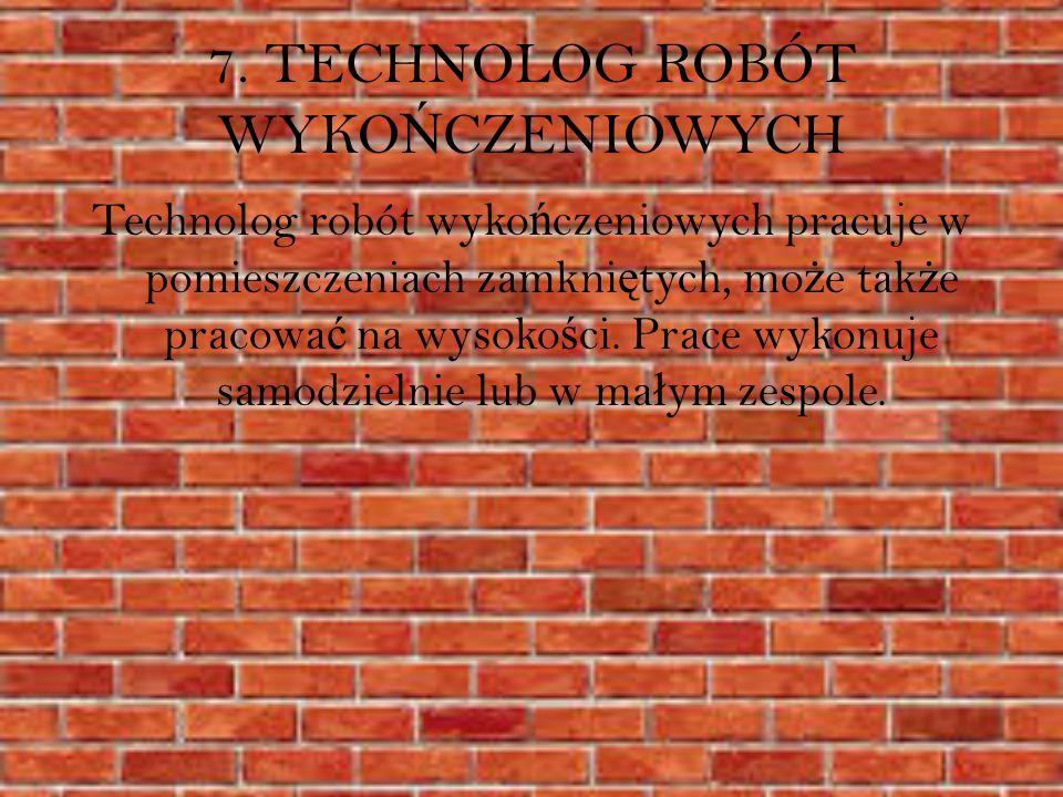 7. TECHNOLOG ROBÓT WYKOŃCZENIOWYCH