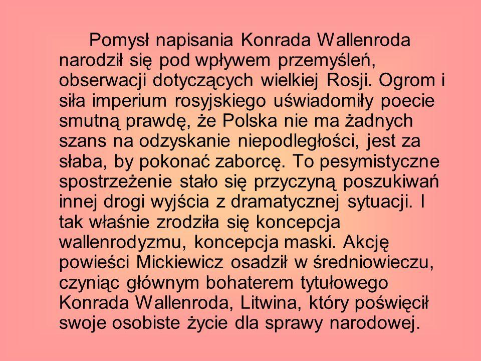 Pomysł napisania Konrada Wallenroda narodził się pod wpływem przemyśleń, obserwacji dotyczących wielkiej Rosji.