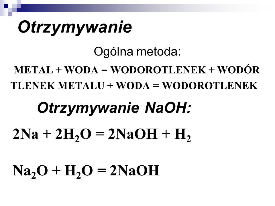 Otrzymywanie Otrzymywanie NaOH: 2Na + 2H2O = 2NaOH + H2