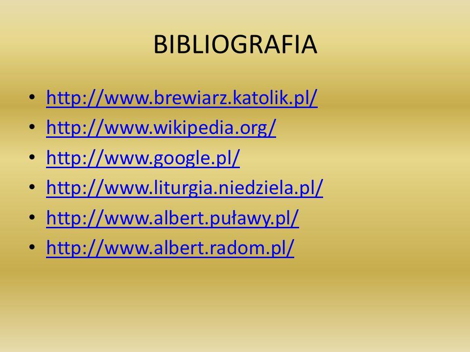 BIBLIOGRAFIA http://www.brewiarz.katolik.pl/ http://www.wikipedia.org/