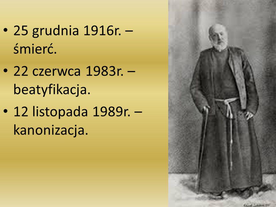 25 grudnia 1916r. – śmierć. 22 czerwca 1983r. – beatyfikacja. 12 listopada 1989r. – kanonizacja.