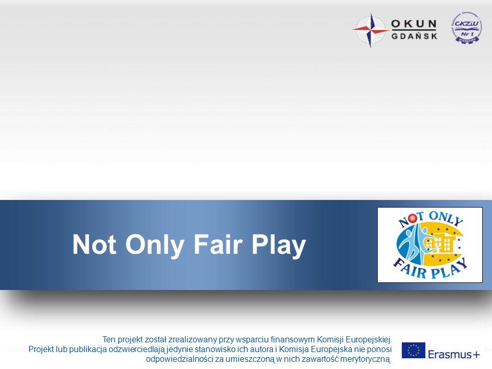 Not Only Fair Play Ten projekt został zrealizowany przy wsparciu finansowym Komisji Europejskiej.