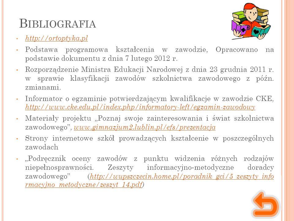 Bibliografia http://ortoptyka.pl. Podstawa programowa kształcenia w zawodzie, Opracowano na podstawie dokumentu z dnia 7 lutego 2012 r.