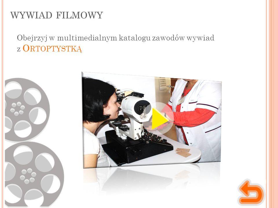 wywiad filmowy Obejrzyj w multimedialnym katalogu zawodów wywiad z Ortoptystką