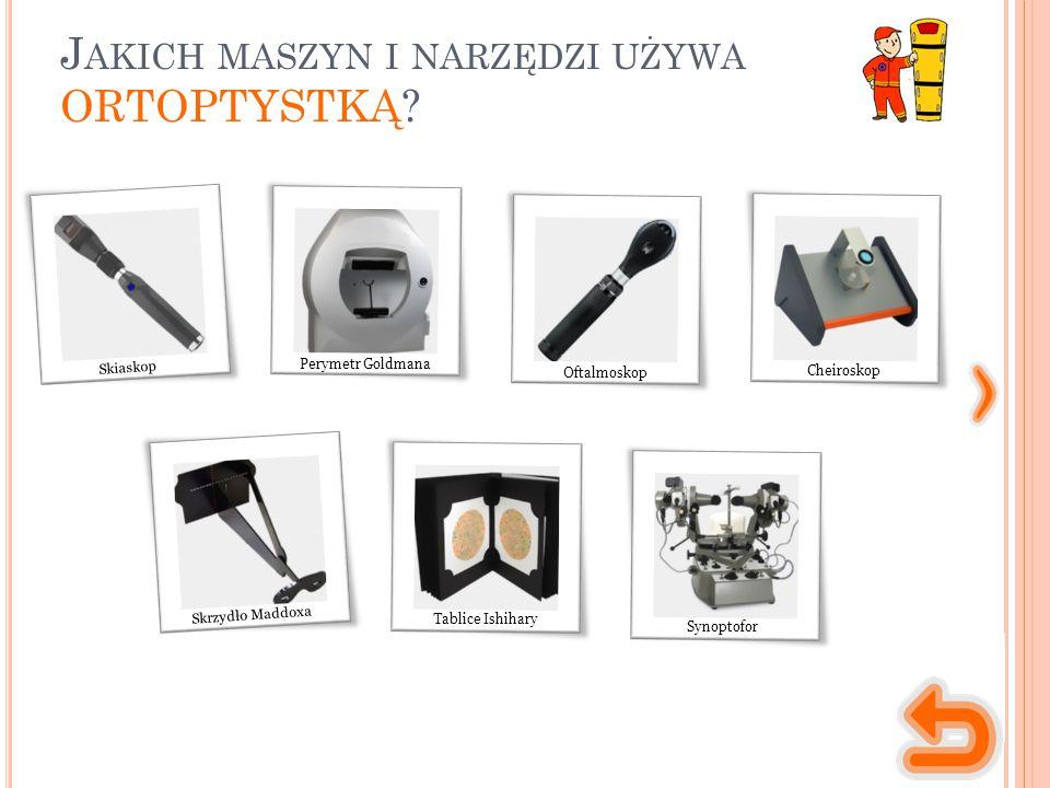 Jakich maszyn i narzędzi używa ORTOPTYSTKĄ