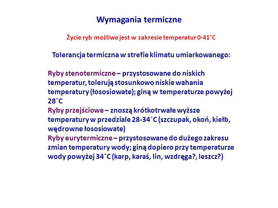 Wymagania termiczne Życie ryb możliwe jest w zakresie temperatur 0-41˚C. Tolerancja termiczna w strefie klimatu umiarkowanego: