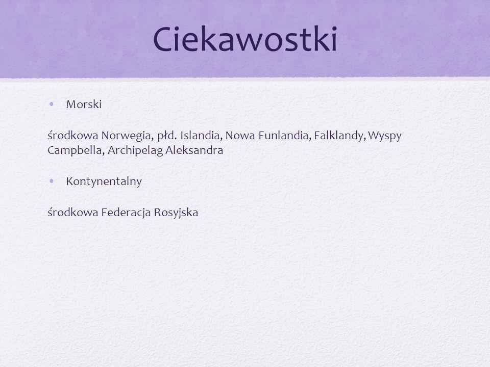 CiekawostkiMorski. środkowa Norwegia, płd. Islandia, Nowa Funlandia, Falklandy, Wyspy Campbella, Archipelag Aleksandra.