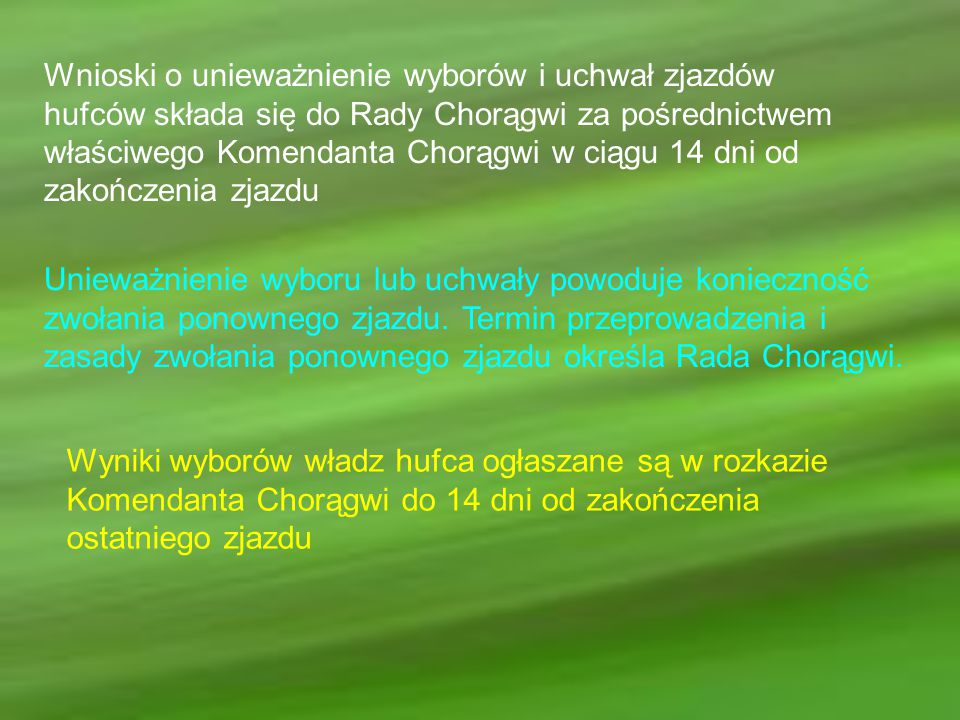 Wnioski o unieważnienie wyborów i uchwał zjazdów hufców składa się do Rady Chorągwi za pośrednictwem właściwego Komendanta Chorągwi w ciągu 14 dni od zakończenia zjazdu
