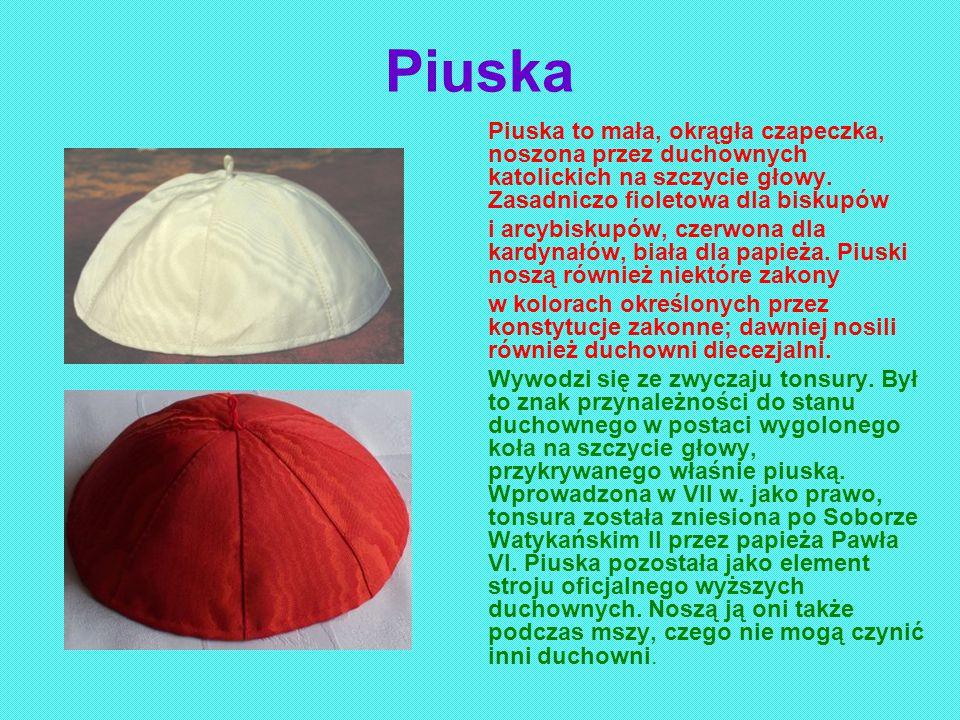 Piuska Piuska to mała, okrągła czapeczka, noszona przez duchownych katolickich na szczycie głowy. Zasadniczo fioletowa dla biskupów.