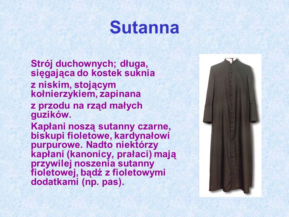 Sutanna Strój duchownych; długa, sięgająca do kostek suknia