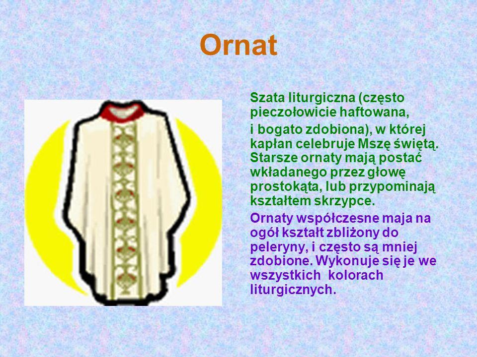 Ornat Szata liturgiczna (często pieczołowicie haftowana,