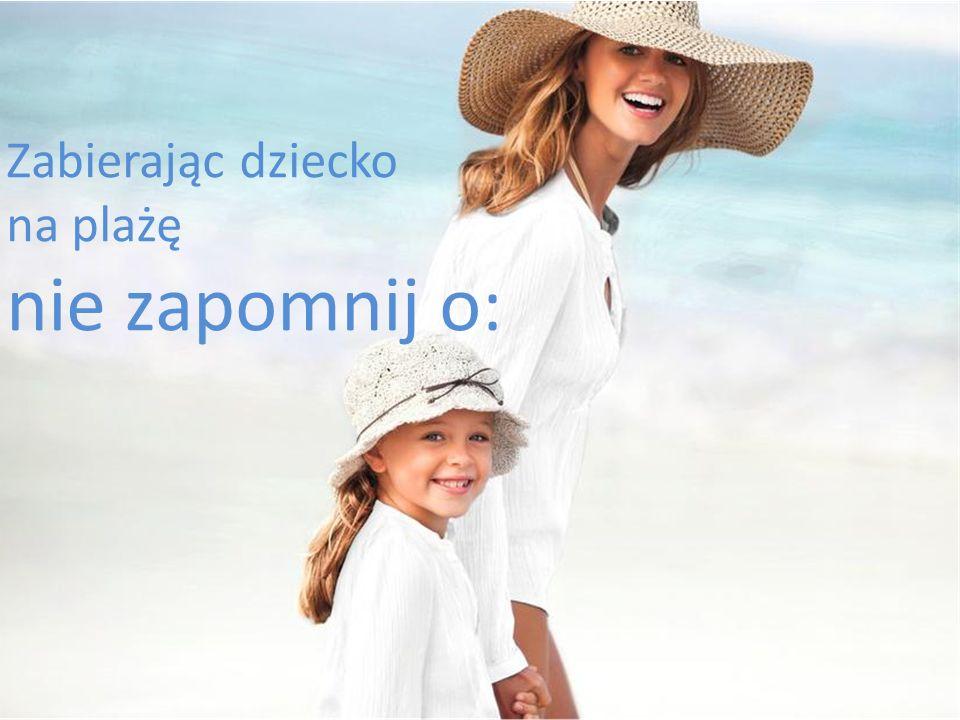 Zabierając dziecko na plażę nie zapomnij o:
