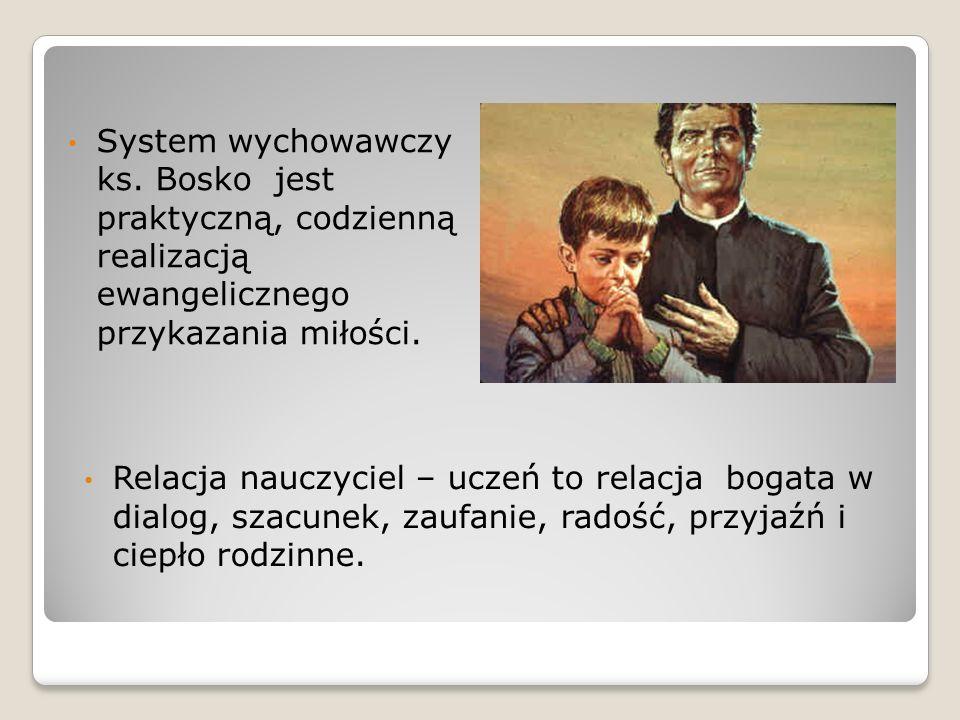 System wychowawczy ks. Bosko jest praktyczną, codzienną realizacją ewangelicznego przykazania miłości.