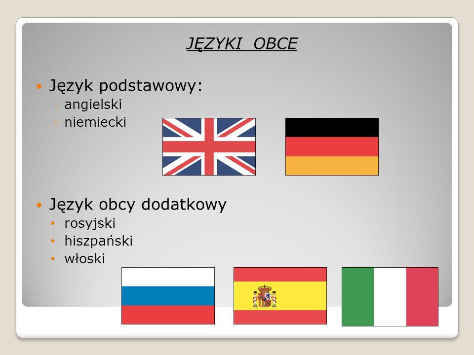 JĘZYKI OBCE Język podstawowy: Język obcy dodatkowy angielski niemiecki