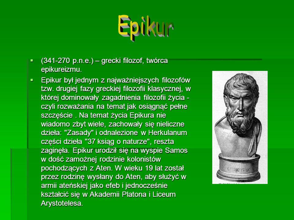 Epikur (341-270 p.n.e.) – grecki filozof, twórca epikureizmu.