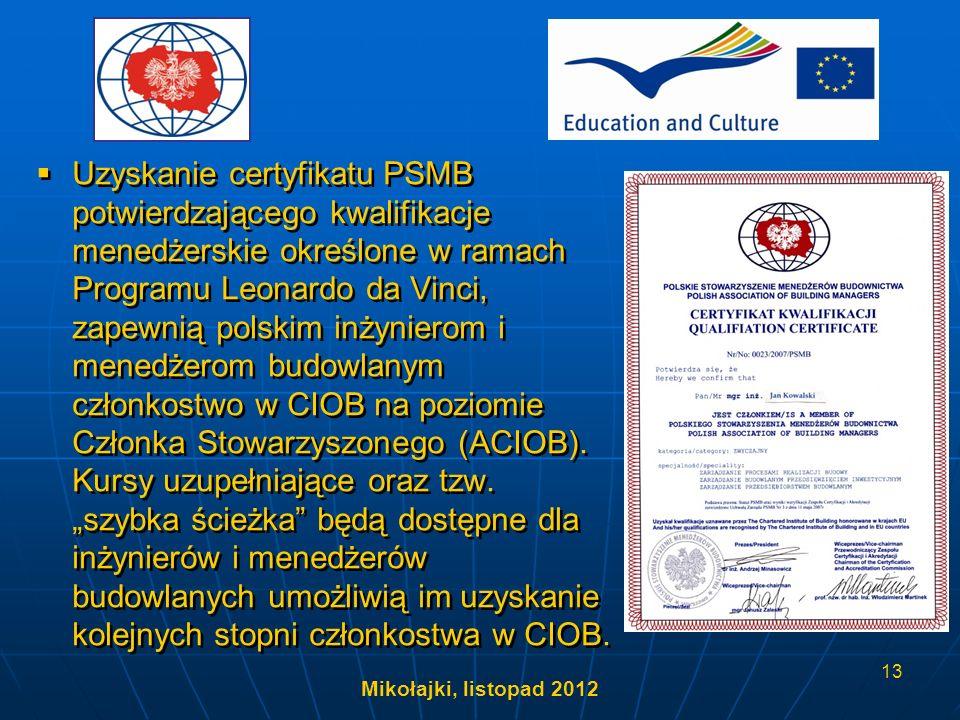 """Uzyskanie certyfikatu PSMB potwierdzającego kwalifikacje menedżerskie określone w ramach Programu Leonardo da Vinci, zapewnią polskim inżynierom i menedżerom budowlanym członkostwo w CIOB na poziomie Członka Stowarzyszonego (ACIOB). Kursy uzupełniające oraz tzw. """"szybka ścieżka będą dostępne dla inżynierów i menedżerów budowlanych umożliwią im uzyskanie kolejnych stopni członkostwa w CIOB."""