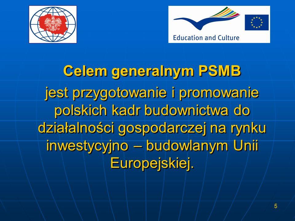 Celem generalnym PSMB jest przygotowanie i promowanie polskich kadr budownictwa do działalności gospodarczej na rynku inwestycyjno – budowlanym Unii Europejskiej.