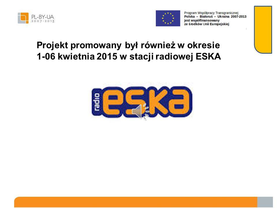 Projekt promowany był również w okresie 1-06 kwietnia 2015 w stacji radiowej ESKA