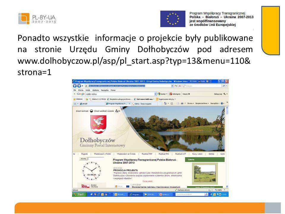 Ponadto wszystkie informacje o projekcie były publikowane na stronie Urzędu Gminy Dołhobyczów pod adresem www.dolhobyczow.pl/asp/pl_start.asp typ=13&menu=110&strona=1