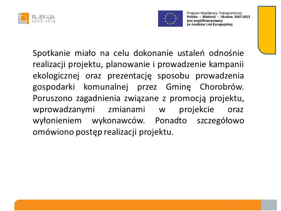 Spotkanie miało na celu dokonanie ustaleń odnośnie realizacji projektu, planowanie i prowadzenie kampanii ekologicznej oraz prezentację sposobu prowadzenia gospodarki komunalnej przez Gminę Chorobrów.