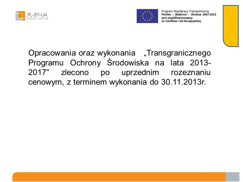 """Opracowania oraz wykonania """"Transgranicznego Programu Ochrony Środowiska na lata 2013-2017 zlecono po uprzednim rozeznaniu cenowym, z terminem wykonania do 30.11.2013r."""