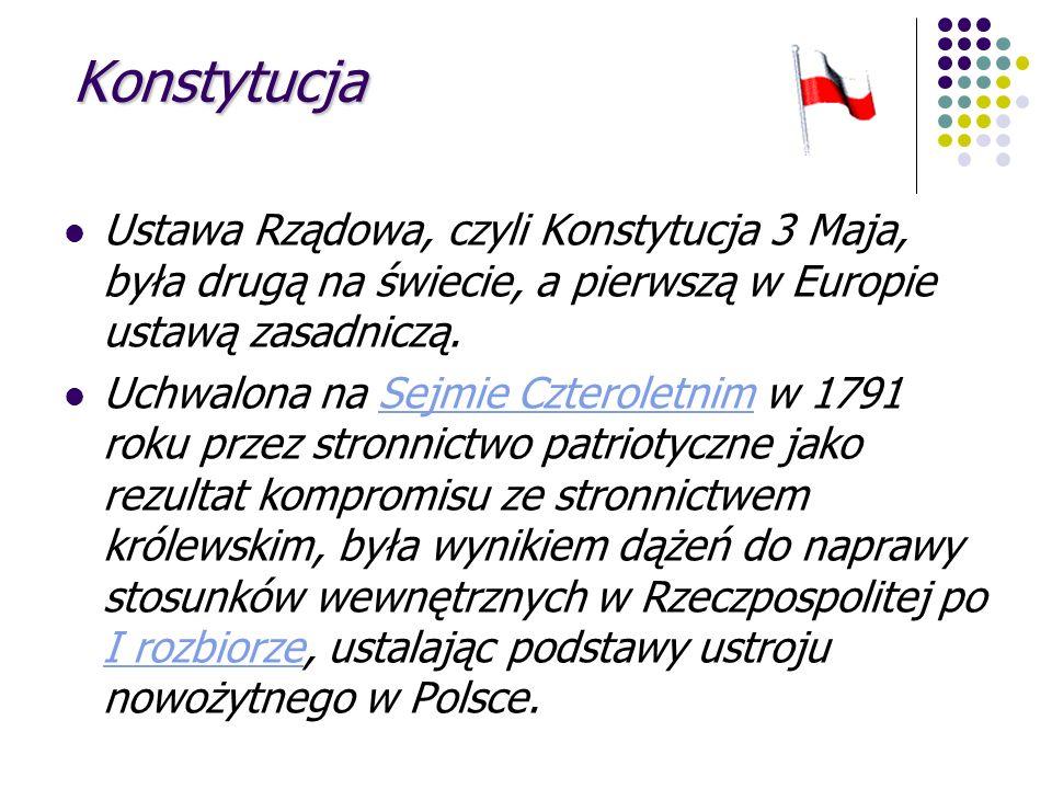 Konstytucja Ustawa Rządowa, czyli Konstytucja 3 Maja, była drugą na świecie, a pierwszą w Europie ustawą zasadniczą.