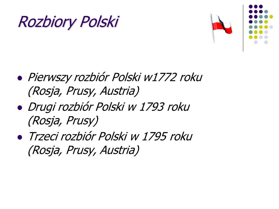 Rozbiory PolskiPierwszy rozbiór Polski w1772 roku (Rosja, Prusy, Austria)