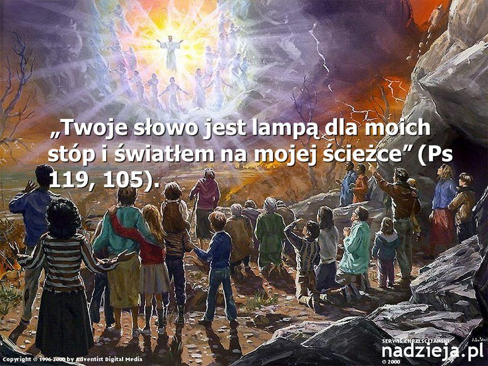 """""""Twoje słowo jest lampą dla moich stóp i światłem na mojej ścieżce (Ps 119, 105)."""