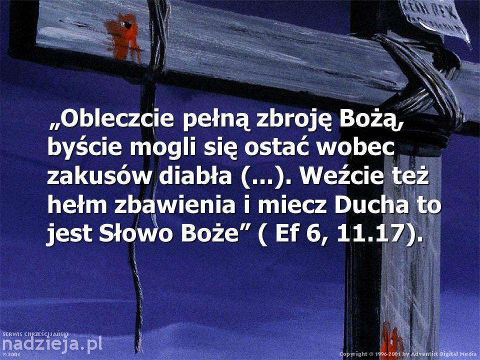 """""""Obleczcie pełną zbroję Bożą, byście mogli się ostać wobec zakusów diabła (...)."""