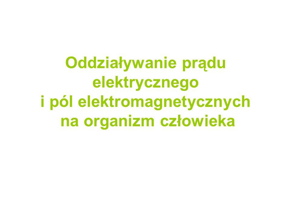 Oddziaływanie prądu elektrycznego i pól elektromagnetycznych na organizm człowieka
